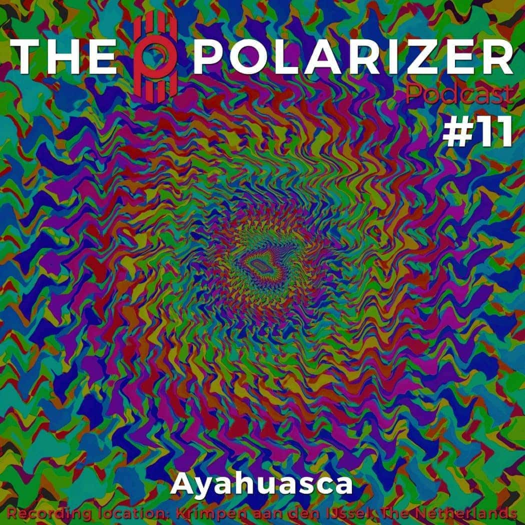 The Polarizer Podcast 11: Ayahuasca