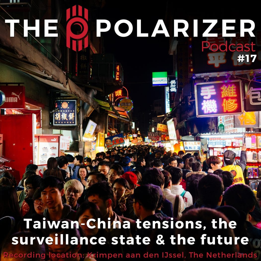 The Polarizer Podcast #017: Taiwan-China tensions, the surveillance state, and the future