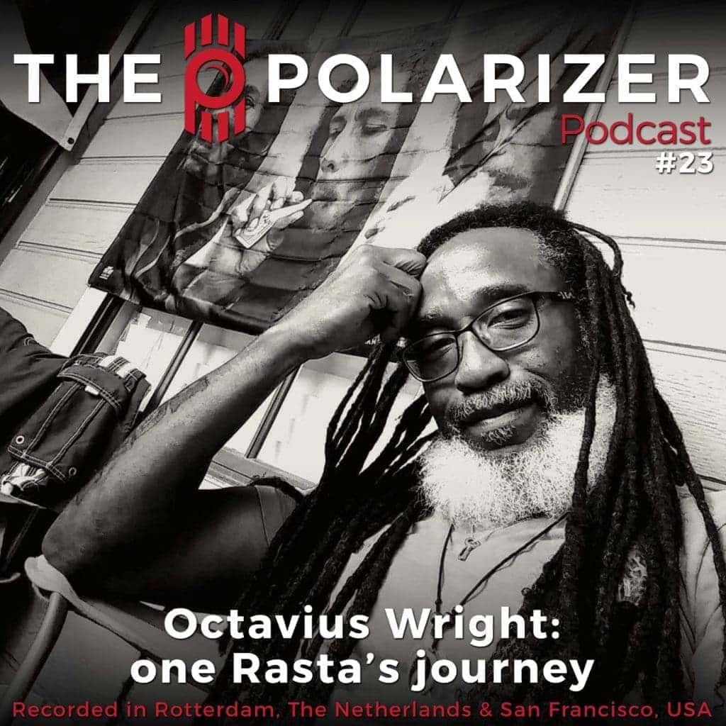 The Polarizer Podcast 23: Octavius, one Rasta's journey